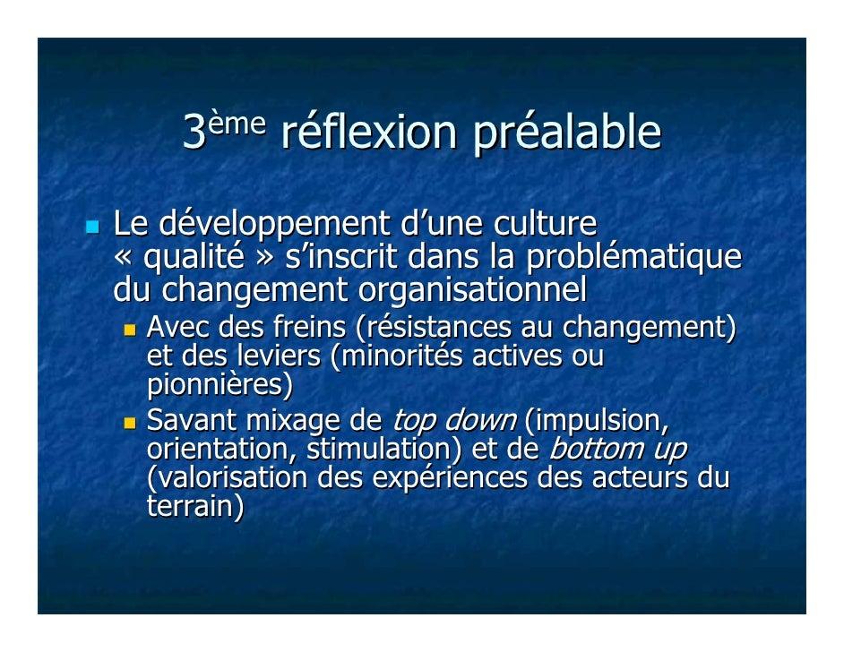 3ème réflexion préalableLe développement d'une culture« qualité » s'inscrit dans la problématiquedu changement organisatio...