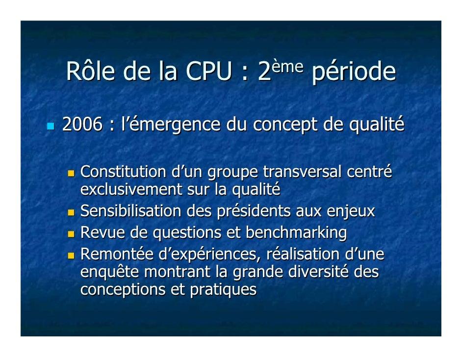 Rôle de la CPU :          2ème   période2006 : l'émergence du concept de qualité  Constitution d'un groupe transversal cen...