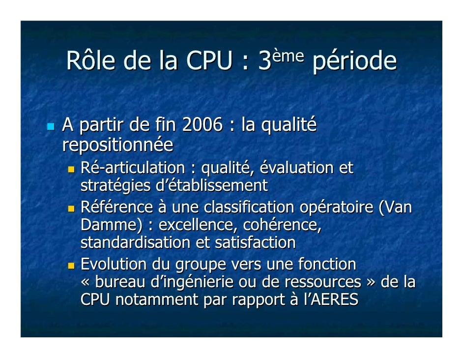 Rôle de la CPU : 3ème périodeA partir de fin 2006 : la qualitérepositionnée  Ré-articulation : qualité, évaluation et  str...