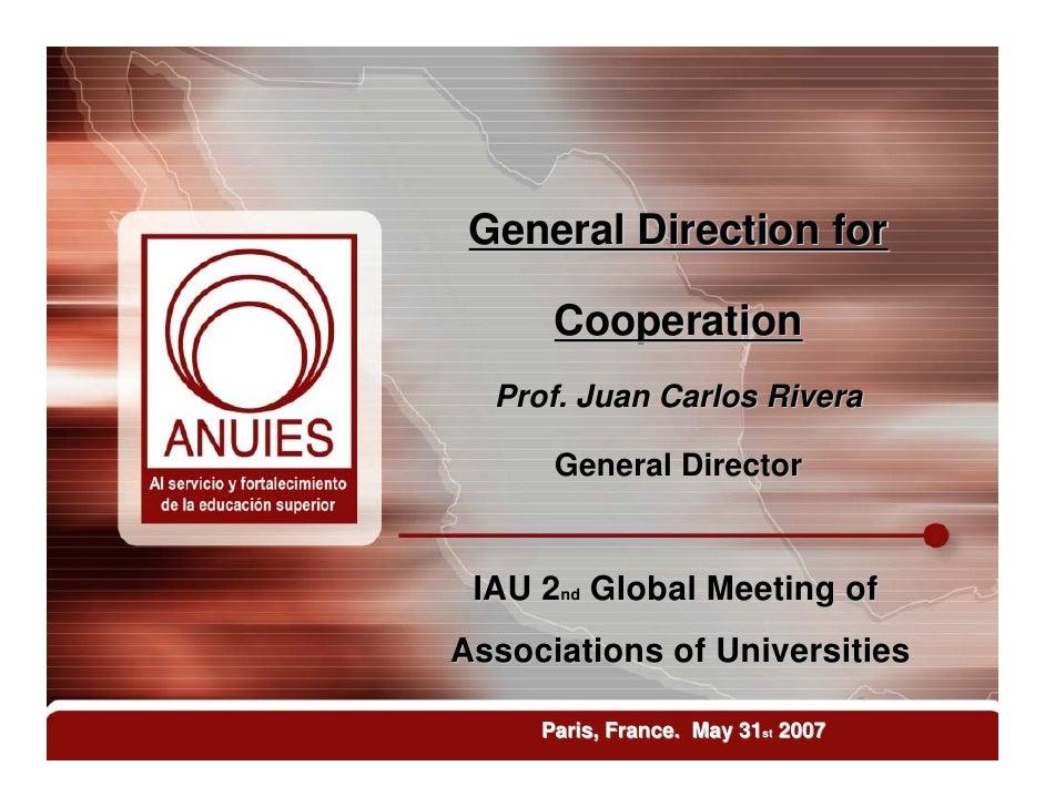 General Direction for      Cooperation  Prof. Juan Carlos Rivera      General Director IAU 2nd Global Meeting ofAssociatio...