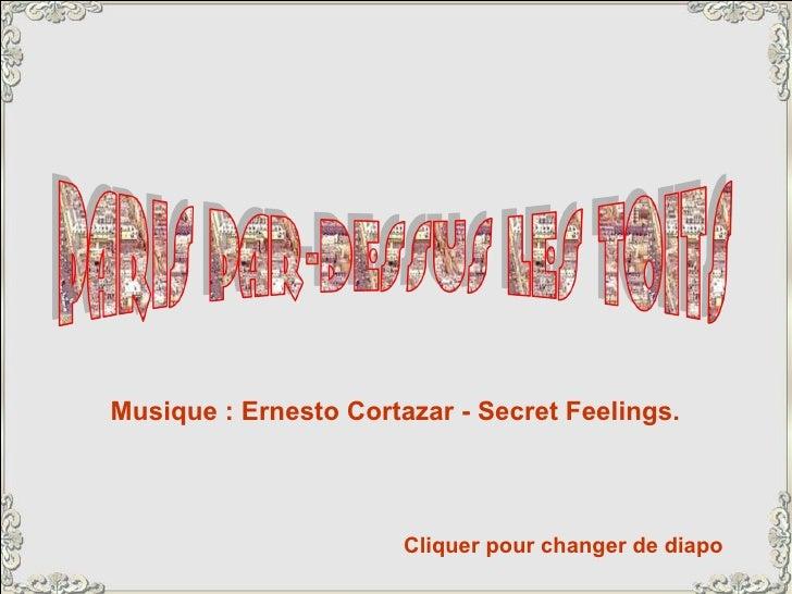 Cliquer pour changer de diapo Musique : Ernesto Cortazar - Secret Feelings.