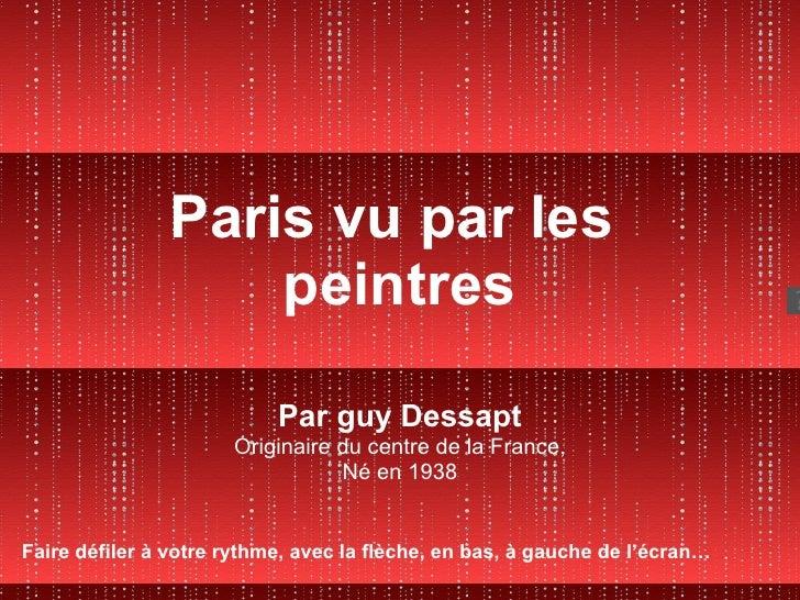 Paris vu par les  peintres Par guy Dessapt Originaire du centre de la France, Né en 1938 Faire défiler à votre rythme, ave...