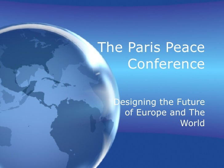 The Paris Peace Conference Designing the Future of Europe and The World