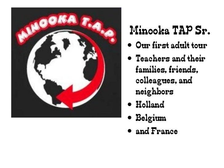 <ul><li>Minooka TAP Sr. </li></ul><ul><li>Our first adult tour </li></ul><ul><li>Teachers and their families, friends, col...