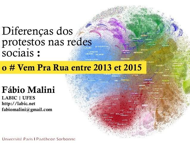 Diferenças dos protestos nas redes sociais : o # Vem Pra Rua entre 2013 et 2015 Fábio Malini LABIC | UFES http://labic.net...