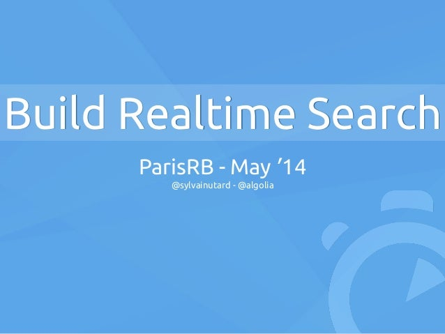 Build Realtime Search ParisRB - May '14 @sylvainutard - @algolia