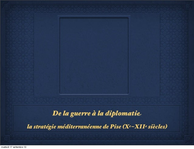 De la guerre à la diplomati# la stratégie méditerranéenne de Pise (Xe-XIIe siècles) martedì 17 settembre 13