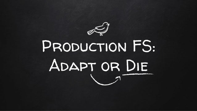 Production FS: Adapt or Die
