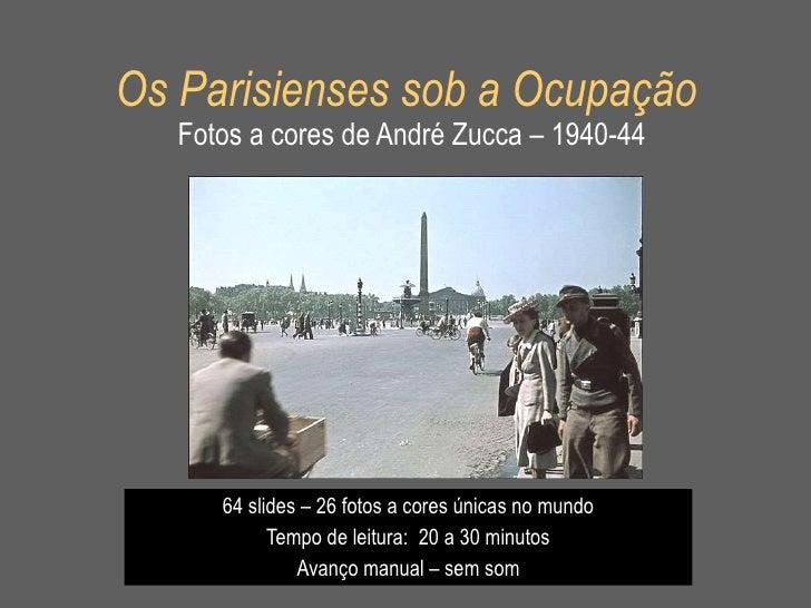 Os Parisienses sob a Ocupação   Fotos a cores de André Zucca – 1940-44 64 slides – 26 fotos a cores únicas no mundo Tempo ...