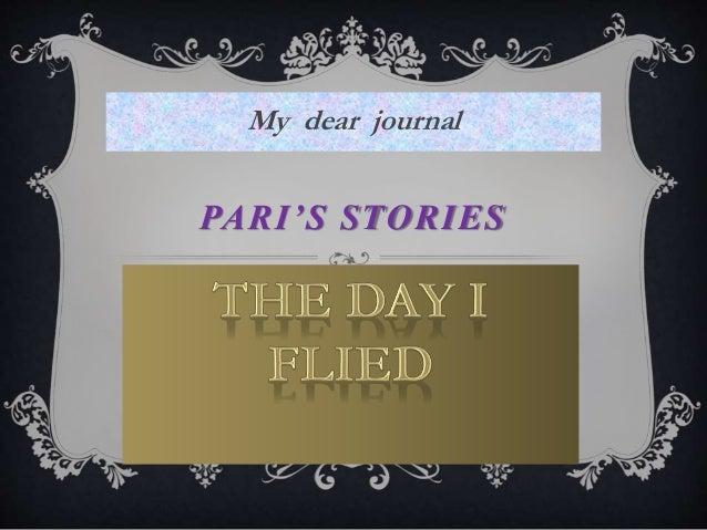 My dear journal  PARI ' S STORIES