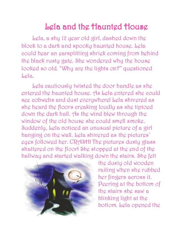 Lela and the Haunted House Lela, a shy 12 year old girl, dashed down the block to a dark and spooky haunted house. Lela co...