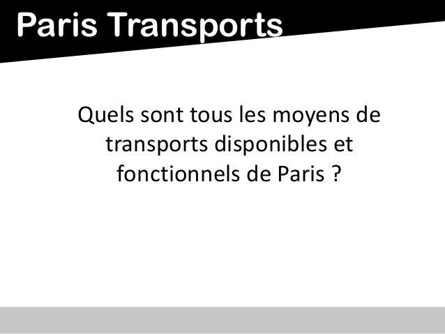 Quels sont tous les moyens detransports disponibles etfonctionnels de Paris ?Paris Transports