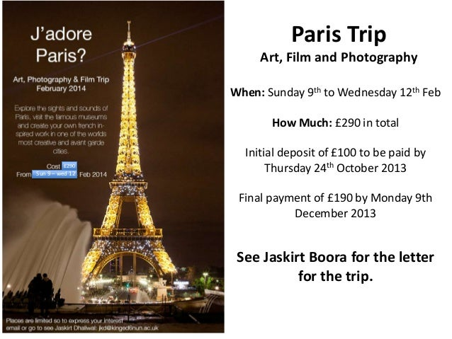 Paris Trip Art, Film and Photography When: Sunday 9th to Wednesday 12th Feb How Much: £290 in total  £290  Sun 9 – wed 12 ...