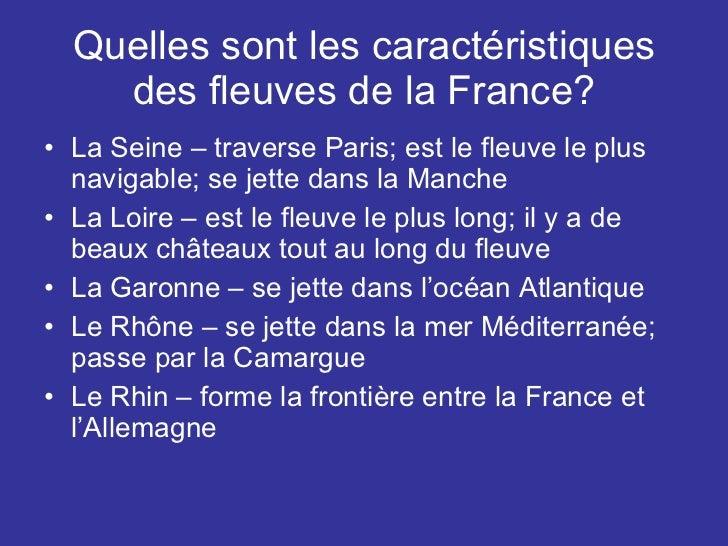 Quelles sont les caractéristiques des fleuves de la France? <ul><li>La Seine – traverse Paris; est le fleuve le plus navig...