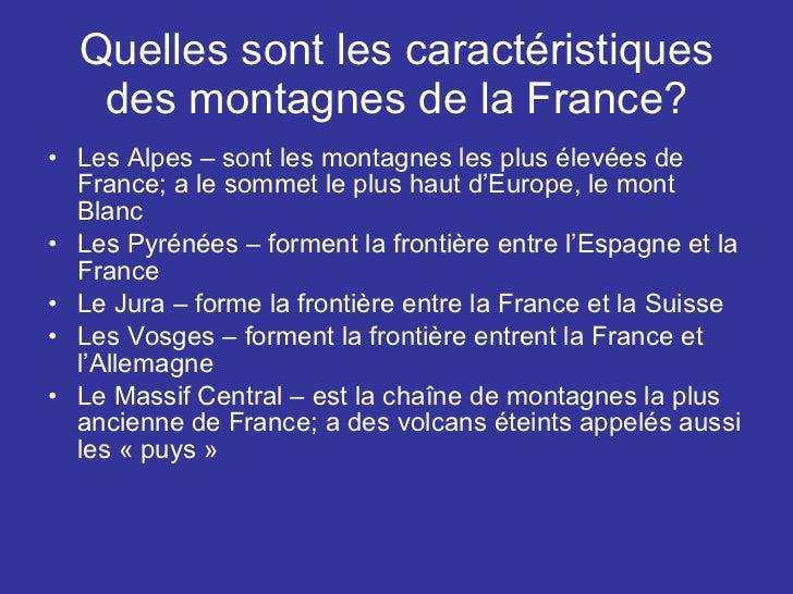 Quelles sont les caractéristiques des montagnes de la France? <ul><li>Les Alpes – sont les montagnes les plus élevées de F...