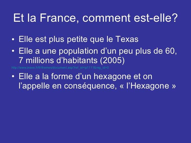 Et la France, comment est-elle? <ul><li>Elle est plus petite que le Texas </li></ul><ul><li>Elle a une population d'un peu...