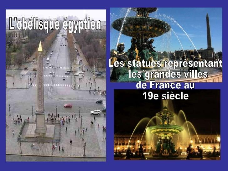 L'obélisque égyptien Les statues représentant les grandes villes  de France au  19e siècle
