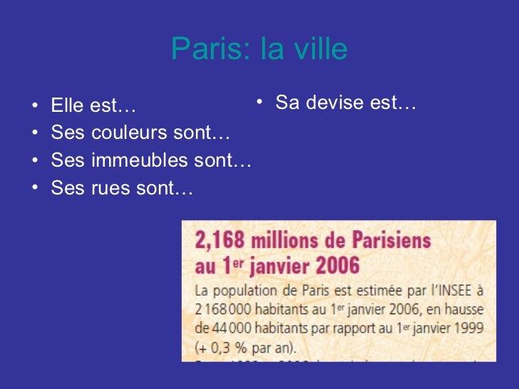 Paris: la ville <ul><li>Elle est… </li></ul><ul><li>Ses couleurs sont… </li></ul><ul><li>Ses immeubles sont… </li></ul><ul...
