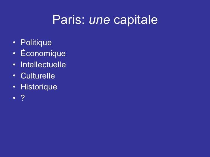 Paris:  une  capitale <ul><li>Politique </li></ul><ul><li>Économique </li></ul><ul><li>Intellectuelle </li></ul><ul><li>Cu...