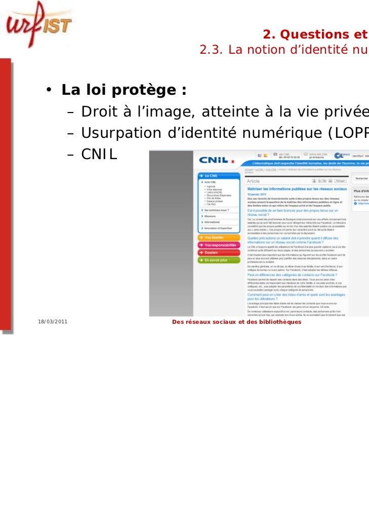 2. Questions et limites                          2.3. La notion d'identité numérique  • La loi protège :     – Droit à l'i...