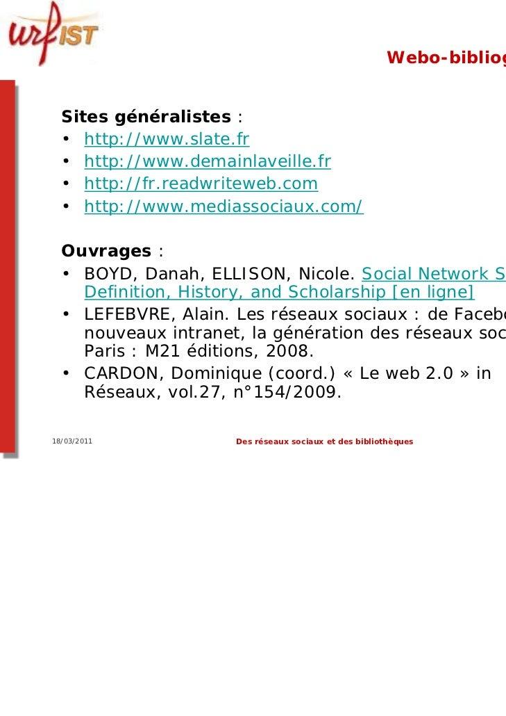 Webo-bibliographie  Sites généralistes :  • http://www.slate.fr  • http://www.demainlaveille.fr  • http://fr.readwriteweb....