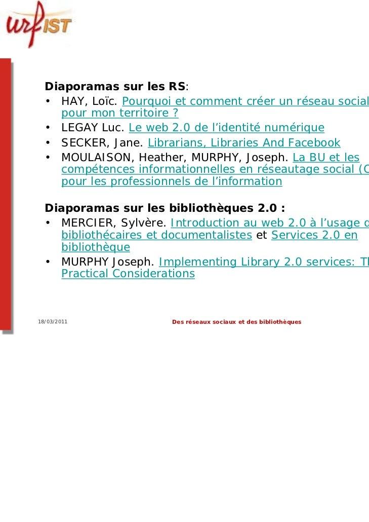 Diaporamas sur les RS:  • HAY, Loïc. Pourquoi et comment créer un réseau social en ligne    pour mon territoire ?  • LEGAY...