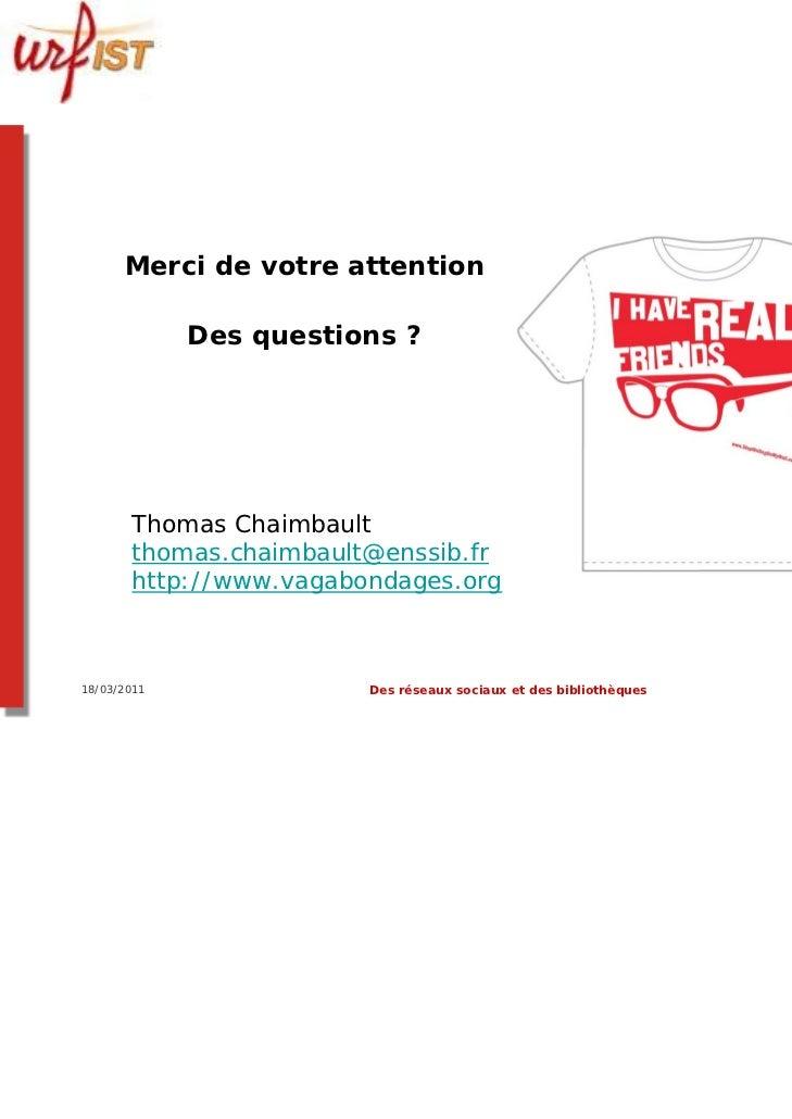 Merci de votre attention             Des questions ?       Thomas Chaimbault       thomas.chaimbault@enssib.fr       http:...