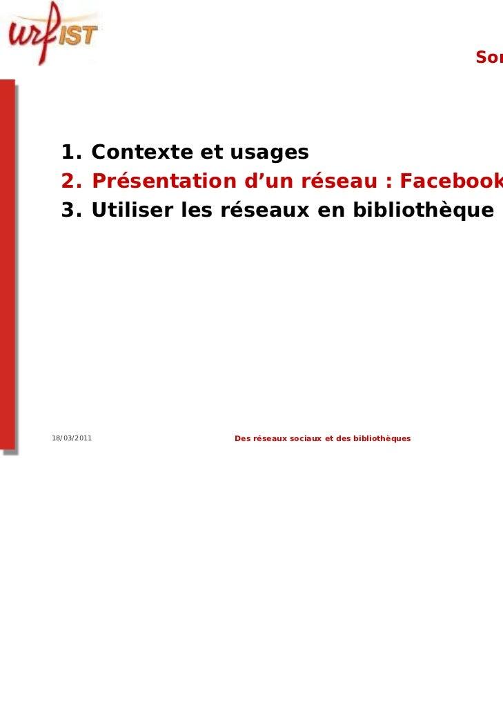Sommaire  1. Contexte et usages  2. Présentation d'un réseau : Facebook  3. Utiliser les réseaux en bibliothèque ?18/03/20...