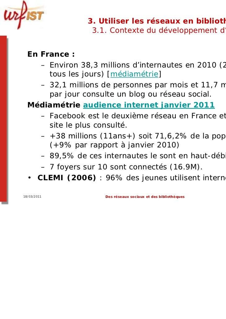 3. Utiliser les réseaux en bibliothèque ?                  3.1. Contexte du développement d'internet  En France :     – En...