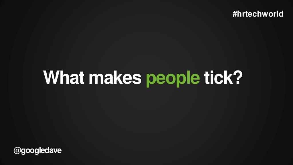 What Makes People Tick Googledave
