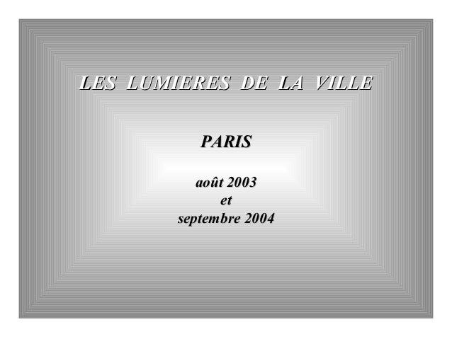 LES LUMIERES DE LA VILLE PARIS août 2003 et septembre 2004