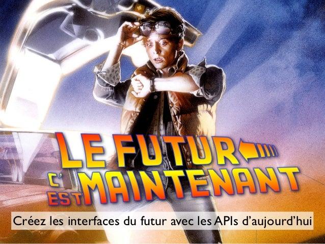 Créez les interfaces du futur avec les APIs d'aujourd'hui