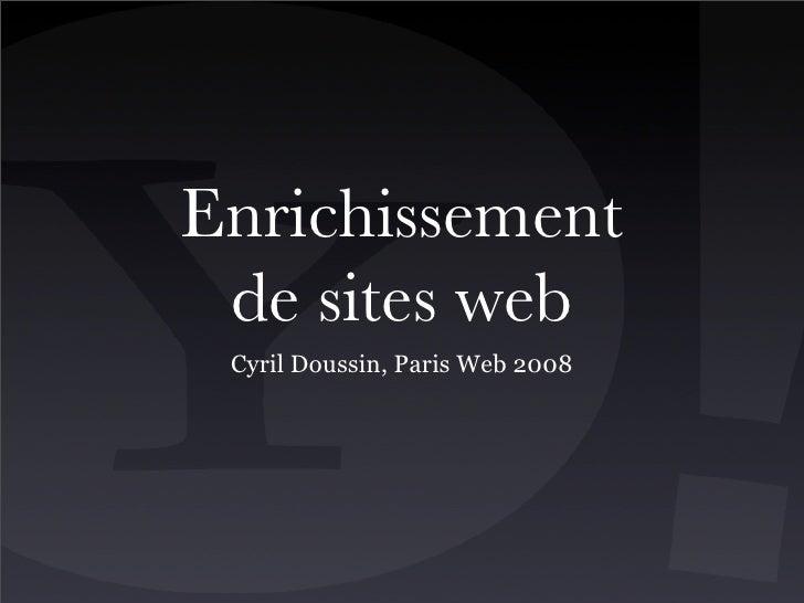 Enrichissement  de sites web  Cyril Doussin, Paris Web 2008