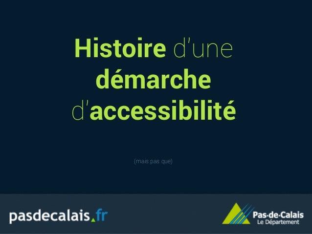 Histoire d'une démarche d'accessibilité (mais pas que)