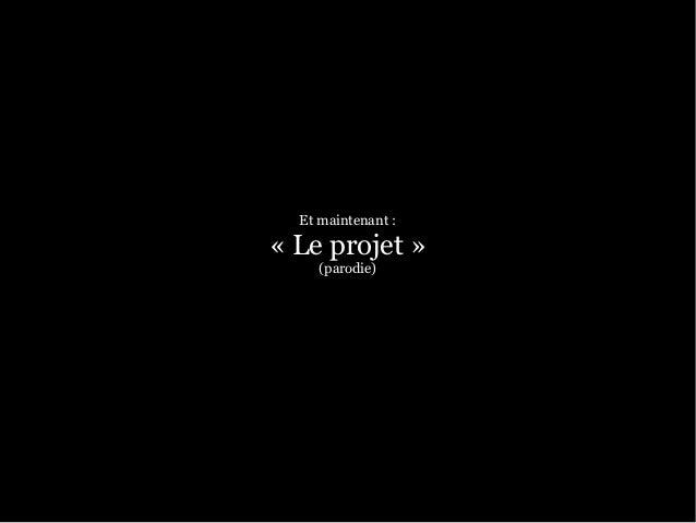 Et maintenant :« Le projet »     (parodie)