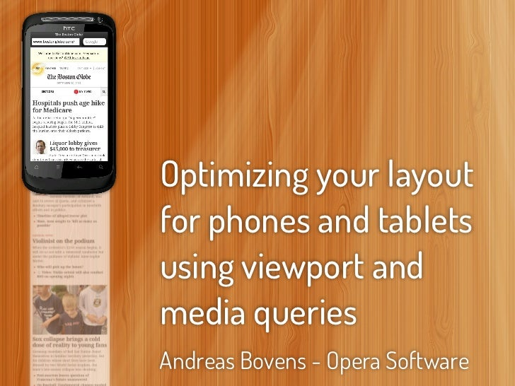 Optimizing your layoutfor phones and tabletsusing viewport andmedia queriesAndreas Bovens - Opera Software