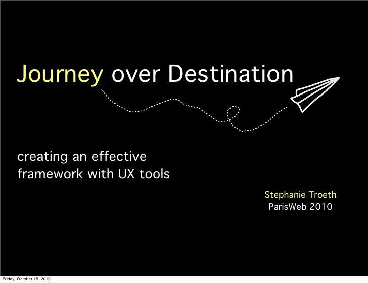 Journey over Destination          creating an effective        framework with UX tools                                  St...