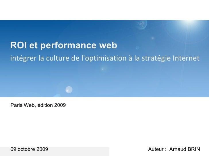 ROI et performance web intégrer la culture de l'optimisation à la stratégie Internet  09 octobre 2009 Paris Web, édition 2...