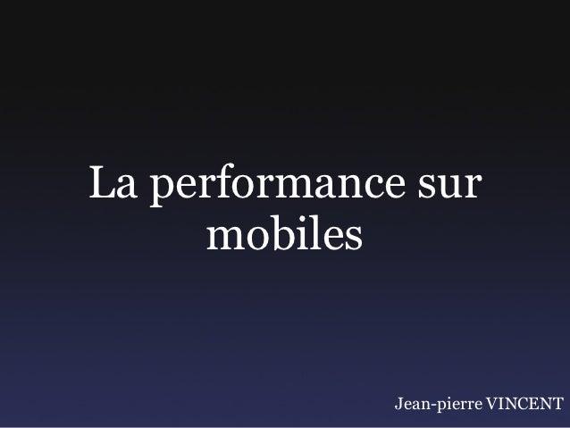 La performance sur     mobiles              Jean-pierre VINCENT