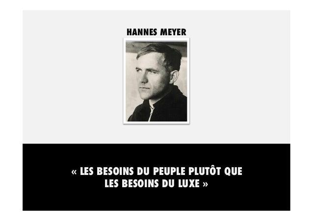 HANNES MEYER  «LES BESOINS DU PEUPLE PLUTÔT QUE LES BESOINS DU LUXE »