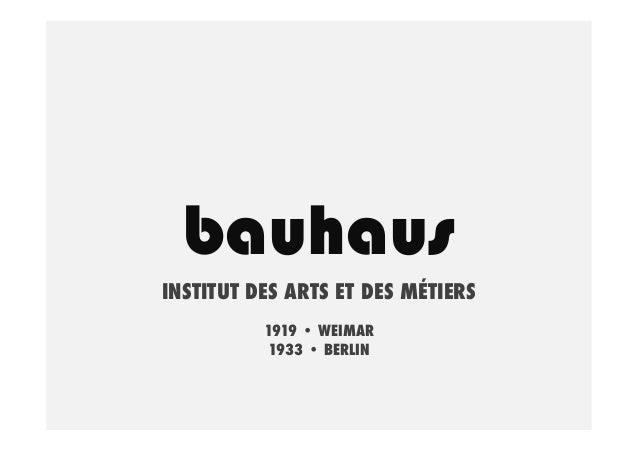 bauhaus INSTITUT DES ARTS ET DES MÉTIERS 1919 • WEIMAR 1933 • BERLIN
