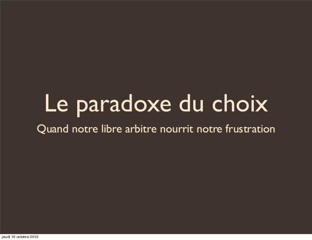 Le paradoxe du choix Quand notre libre arbitre nourrit notre frustration  jeudi 10 octobre 2013