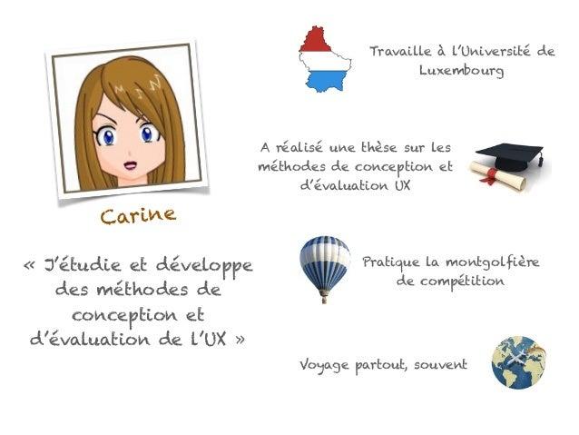 Carine «J'étudie et développe des méthodes de conception et d'évaluation de l'UX» Travaille à l'Université de Luxembourg...