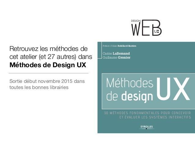 Carine Lallemand Guillaume Gronier Méthodes de design 30 MÉTHODES FONDAMENTALES POUR CONCEVOIR ET ÉVALUER LES SYSTÈMES INT...