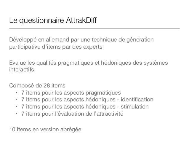 Types d'évaluation AttrakDiff Evaluation unique : adaptée pour une évaluation unique ou temporaire d'un produit ou système...