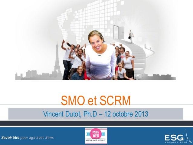 SMO et SCRM Vincent Dutot, Ph.D – 12 octobre 2013 Savoir être pour agir avec Sens
