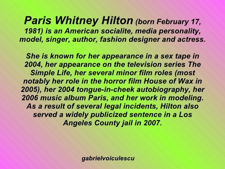 Paris Whitney Hilton  (born February 17, 1981) is an American socialite, media personality, model, singer, author, fashion...