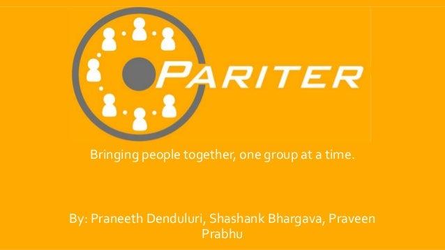 Bringing people together, one group at a time.By: Praneeth Denduluri, Shashank Bhargava, PraveenPrabhu