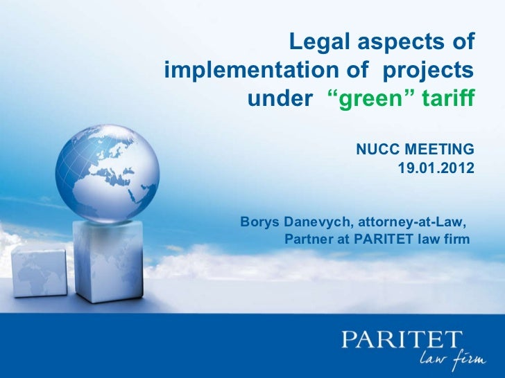 "Legal aspects of implementation of  projects under  ""green"" tariff NUCC MEETING 19.01.2012 Borys Danevych, attorney-at-Law..."