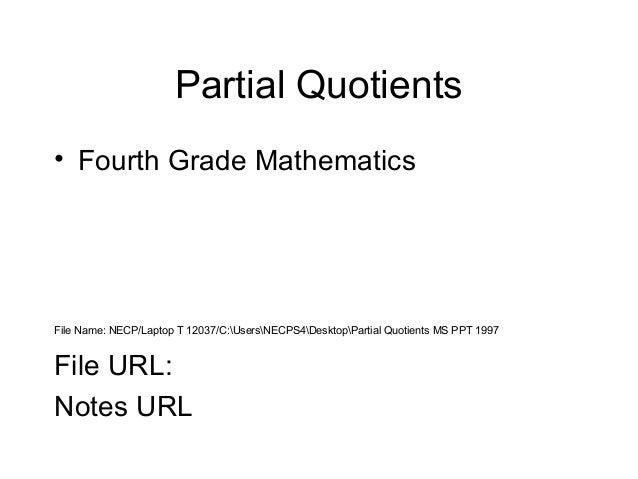 Partial Quotients • Fourth Grade Mathematics  File Name: NECP/Laptop T 12037/C:UsersNECPS4DesktopPartial Quotients MS PPT ...